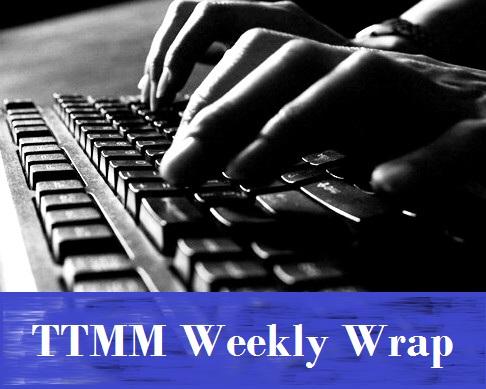 TTMM Weekly Wrap